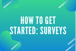How to Get Started: Surveys