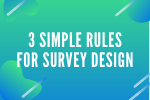 3 Simple Rules for Survey Design: Interview Questions