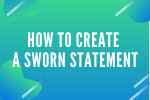 How to Create a Sworn Statement