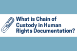 What is Chain of Custody in Human Rights Documentation?