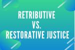 Retributive vs. Restorative Justice