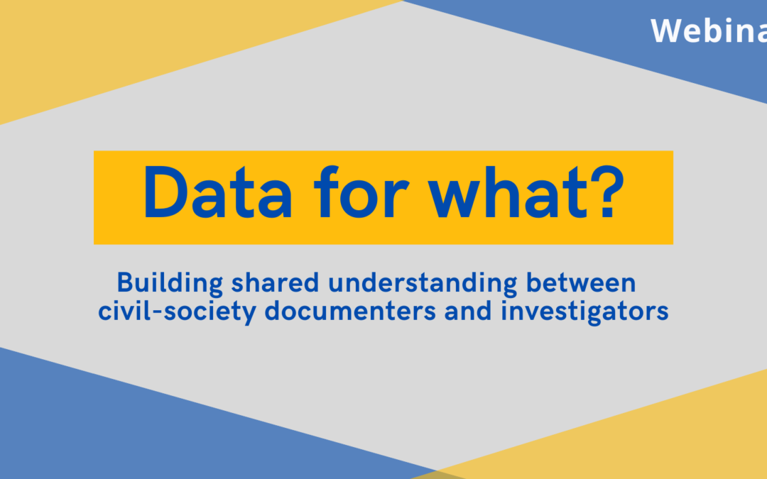 Data for What? Building shared understanding between civil-society documenters and investigators